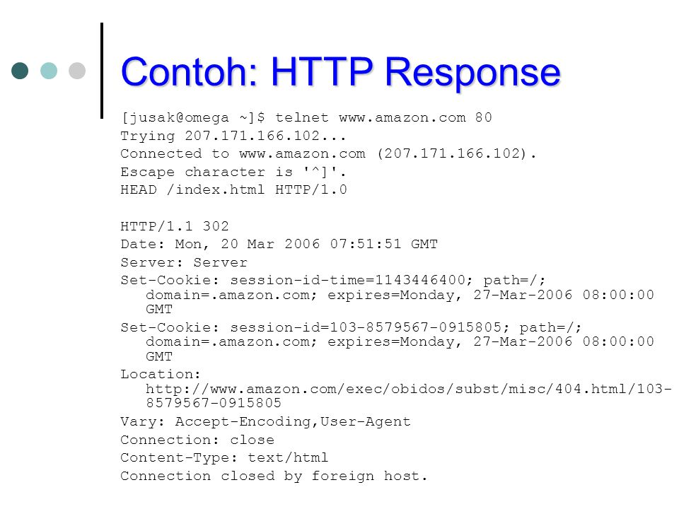 Contoh: HTTP Response [jusak@omega ~]$ telnet www.amazon.com 80
